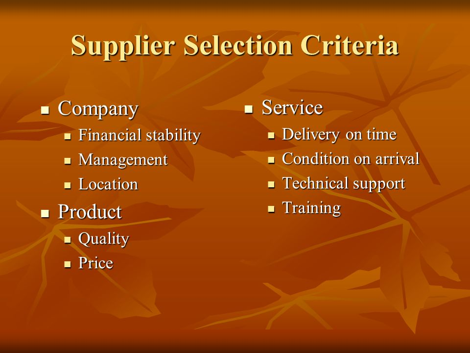 Company Company Financial stability Financial stability Management Management Location Location Product Product Quality Quality Price Price Service Service Delivery on time Condition on arrival Technical support Training Supplier Selection Criteria