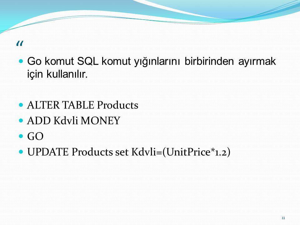 """"""" Go komut SQL komut yığınlarını birbirinden ayırmak için kullanılır. ALTER TABLE Products ADD Kdvli MONEY GO UPDATE Products set Kdvli=(UnitPrice*1.2"""