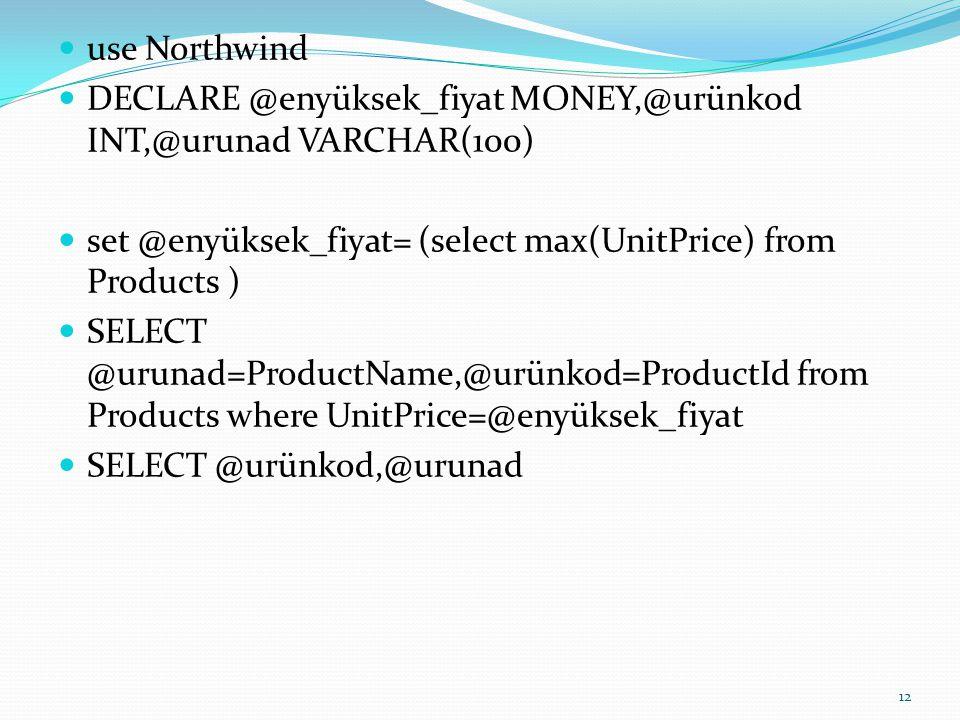 use Northwind DECLARE @enyüksek_fiyat MONEY,@urünkod INT,@urunad VARCHAR(100) set @enyüksek_fiyat= (select max(UnitPrice) from Products ) SELECT @urun