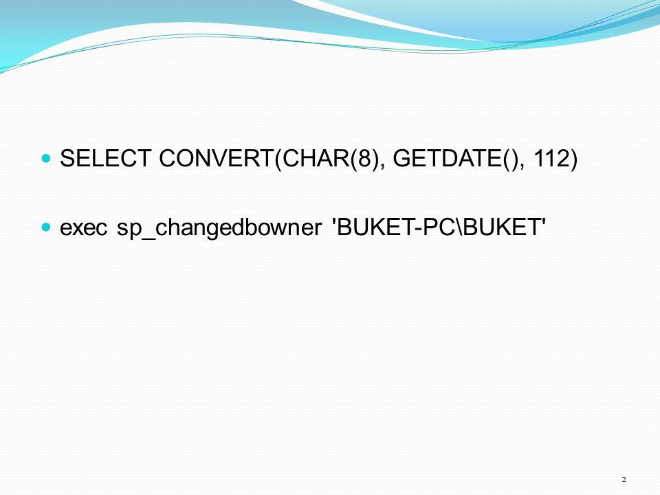 SELECT CONVERT(CHAR(8), GETDATE(), 112) exec sp_changedbowner 'BUKET-PC\BUKET' 2