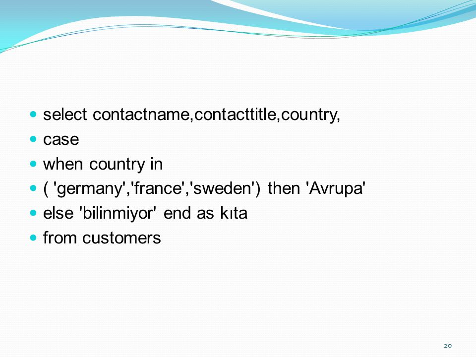 select contactname,contacttitle,country, case when country in ( 'germany','france','sweden') then 'Avrupa' else 'bilinmiyor' end as kıta from customer