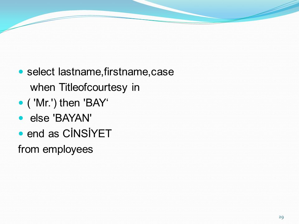 select lastname,firstname,case when Titleofcourtesy in ( 'Mr.') then 'BAY' else 'BAYAN' end as CİNSİYET from employees 29