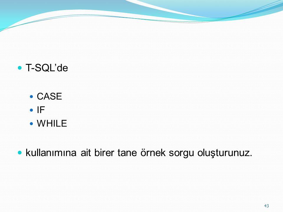 T-SQL'de CASE IF WHILE kullanımına ait birer tane örnek sorgu oluşturunuz. 43