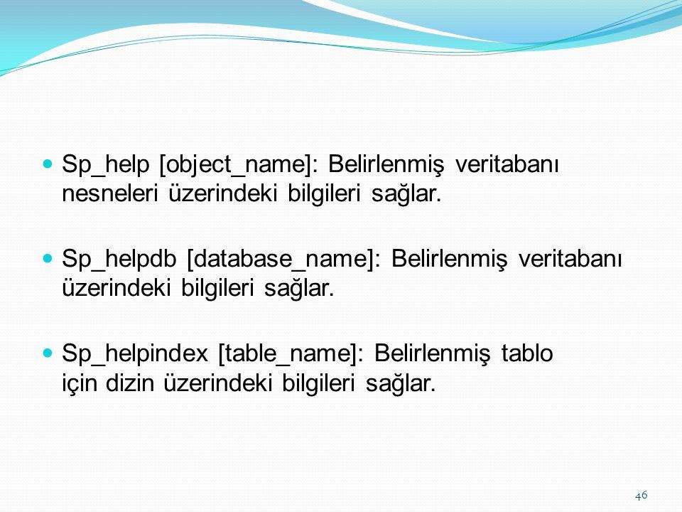 Sp_help [object_name]: Belirlenmiş veritabanı nesneleri üzerindeki bilgileri sağlar. Sp_helpdb [database_name]: Belirlenmiş veritabanı üzerindeki bilg