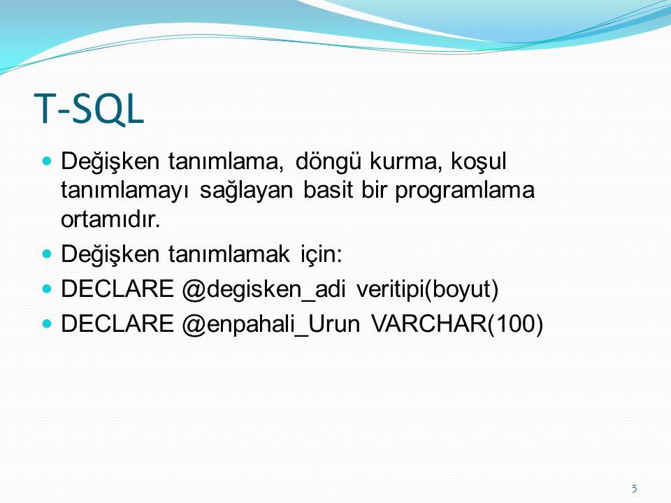 T-SQL Değişken tanımlama, döngü kurma, koşul tanımlamayı sağlayan basit bir programlama ortamıdır. Değişken tanımlamak için: DECLARE @degisken_adi ver