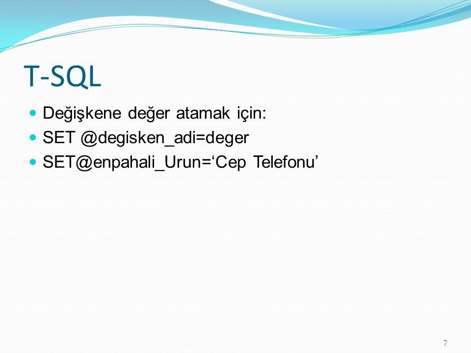 T-SQL Değişkene değer atamak için: SET @degisken_adi=deger SET@enpahali_Urun='Cep Telefonu' 7