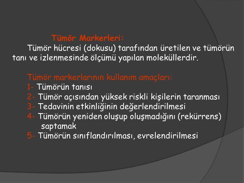 Tümör Markerleri: Tümör hücresi (dokusu) tarafından üretilen ve tümörün tanı ve izlenmesinde ölçümü yapılan moleküllerdir. Tümör markerlarının kullanı