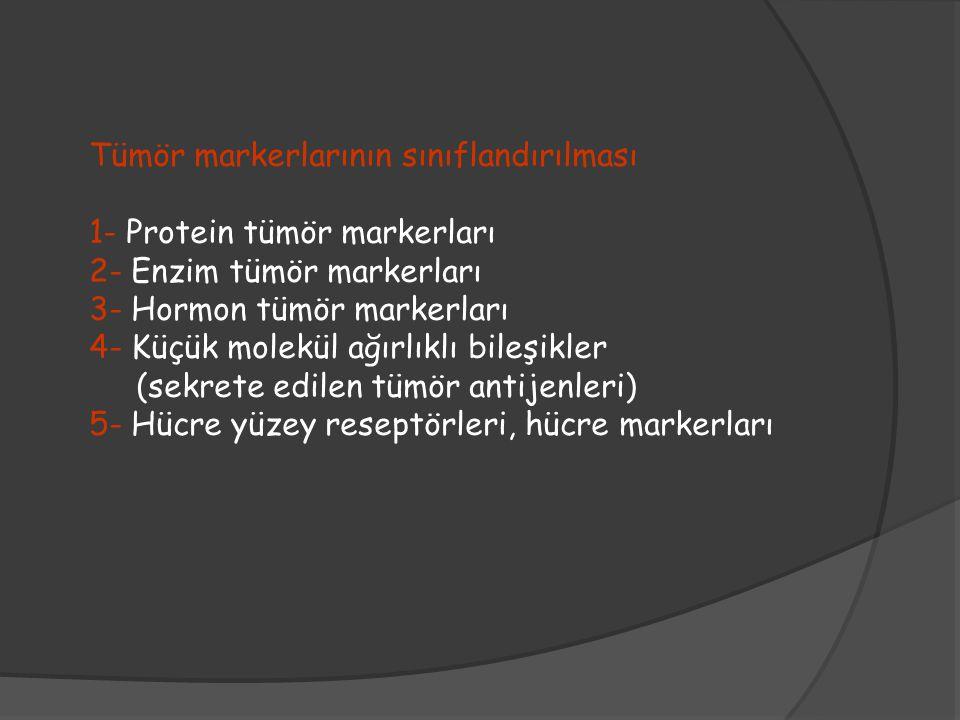 Tümör markerlarının sınıflandırılması 1- Protein tümör markerları 2- Enzim tümör markerları 3- Hormon tümör markerları 4- Küçük molekül ağırlıklı bile