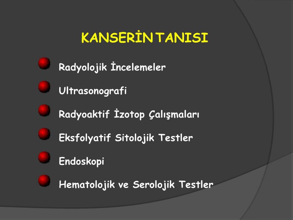 KANSERİN TANISI Radyolojik İncelemeler Ultrasonografi Radyoaktif İzotop Çalışmaları Eksfolyatif Sitolojik Testler Endoskopi Hematolojik ve Serolojik T