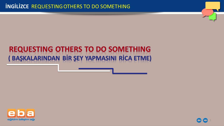 2 Başkalarından bir şeyler isterken bazı ifadeler kullanırız.