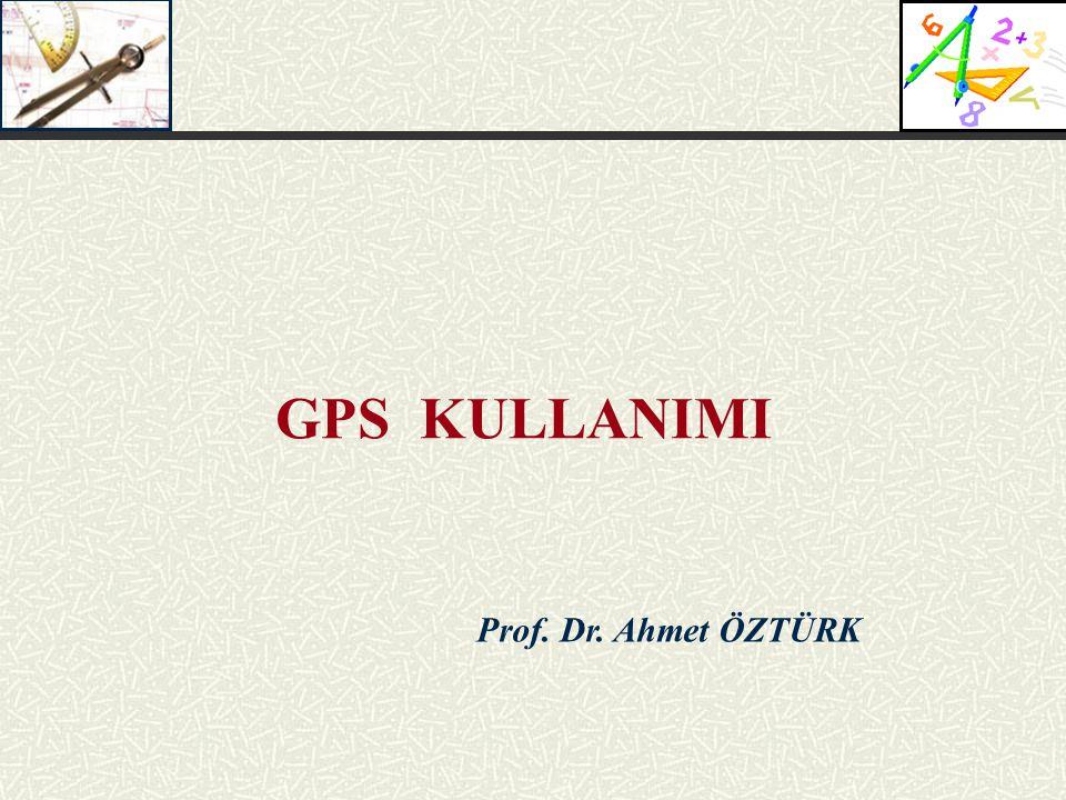 Prof. Dr. Ahmet ÖZTÜRK GPS KULLANIMI