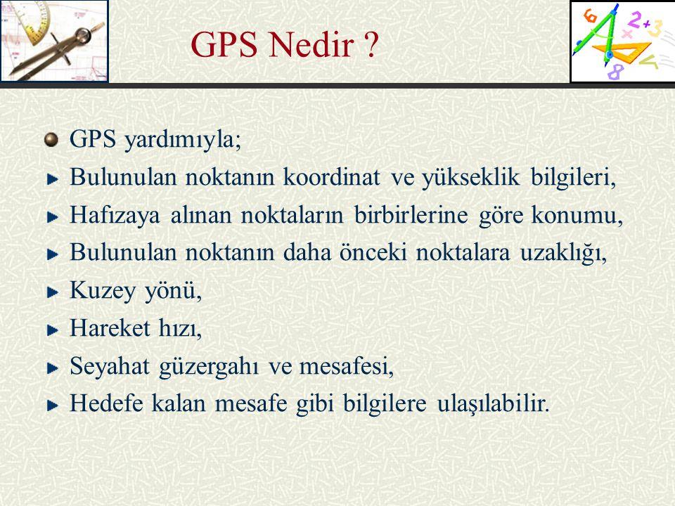 GPS yardımıyla; Bulunulan noktanın koordinat ve yükseklik bilgileri, Hafızaya alınan noktaların birbirlerine göre konumu, Bulunulan noktanın daha önce