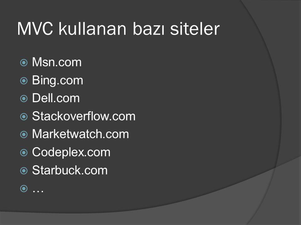 MVC kullanan bazı siteler  Msn.com  Bing.com  Dell.com  Stackoverflow.com  Marketwatch.com  Codeplex.com  Starbuck.com  …
