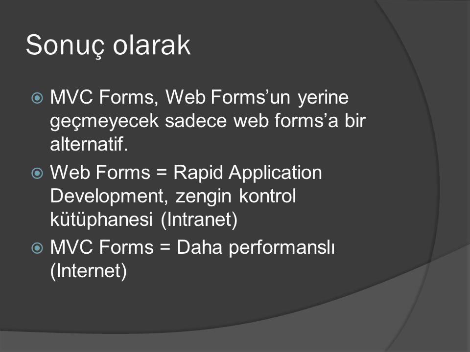 Sonuç olarak  MVC Forms, Web Forms'un yerine geçmeyecek sadece web forms'a bir alternatif.  Web Forms = Rapid Application Development, zengin kontro
