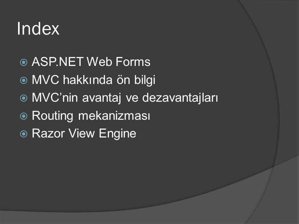 Index  ASP.NET Web Forms  MVC hakkında ön bilgi  MVC'nin avantaj ve dezavantajları  Routing mekanizması  Razor View Engine
