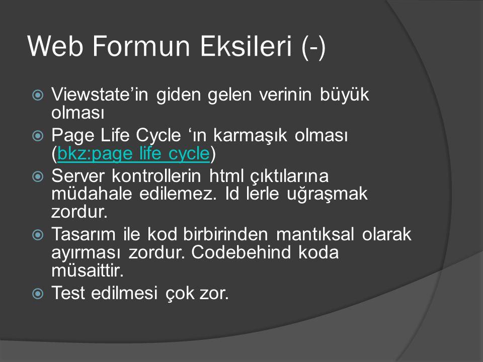 Web Formun Eksileri (-)  Viewstate'in giden gelen verinin büyük olması  Page Life Cycle 'ın karmaşık olması (bkz:page life cycle)bkz:page life cycle