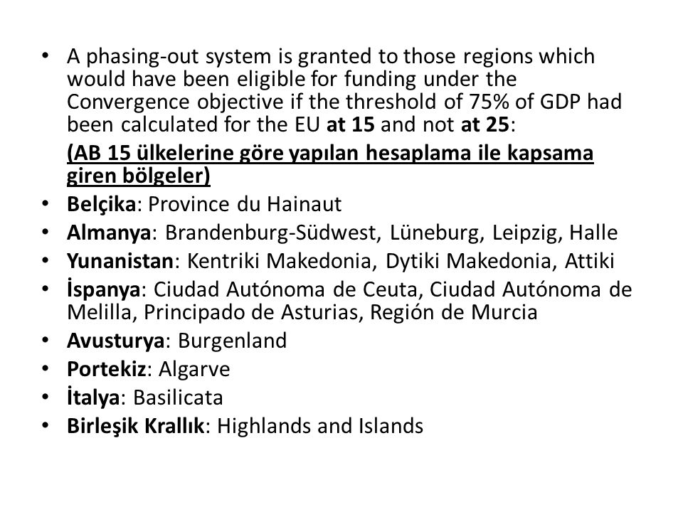 A phasing-out system is granted to those regions which would have been eligible for funding under the Convergence objective if the threshold of 75% of