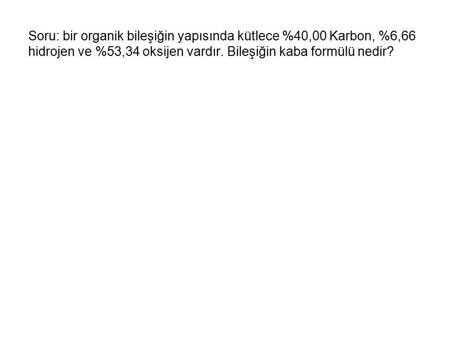 Soru: bir organik bileşiğin yapısında kütlece %40,00 Karbon, %6,66 hidrojen ve %53,34 oksijen vardır.