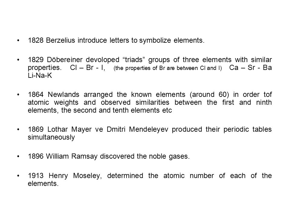 Mendeleyev Periyodik Tablosu Produced a table based on atomic weights and arranged periodically with elements with similar properties under each other.