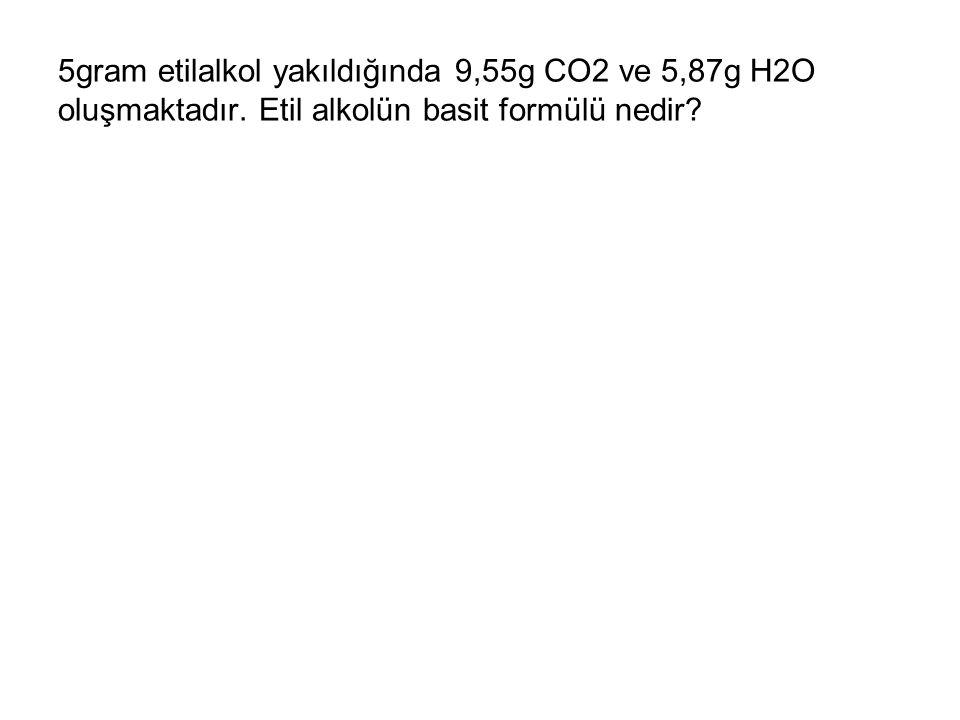 5gram etilalkol yakıldığında 9,55g CO2 ve 5,87g H2O oluşmaktadır. Etil alkolün basit formülü nedir