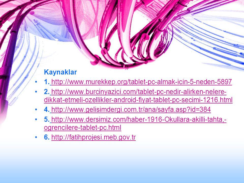Kaynaklar 1. http://www.murekkep.org/tablet-pc-almak-icin-5-neden-5897http://www.murekkep.org/tablet-pc-almak-icin-5-neden-5897 2. http://www.burcinya