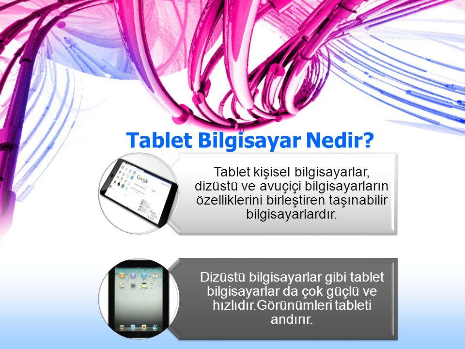 Tablet kişisel bilgisayarlar, dizüstü ve avuçiçi bilgisayarların özelliklerini birleştiren taşınabilir bilgisayarlardır. Dizüstü bilgisayarlar gibi ta