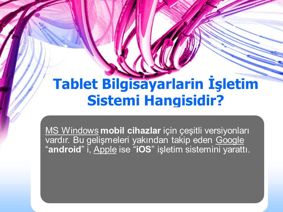 Tablet Bilgisayarların Genel Özellikleri Kolay taşınabilirlikEl bilgisayarlarına oranla yüksek hızNotebooklara göre daha uzun pil ömrüÇoklu dokunmatik ekranModele ve markaya göre USB, WiFi, 3G vs.