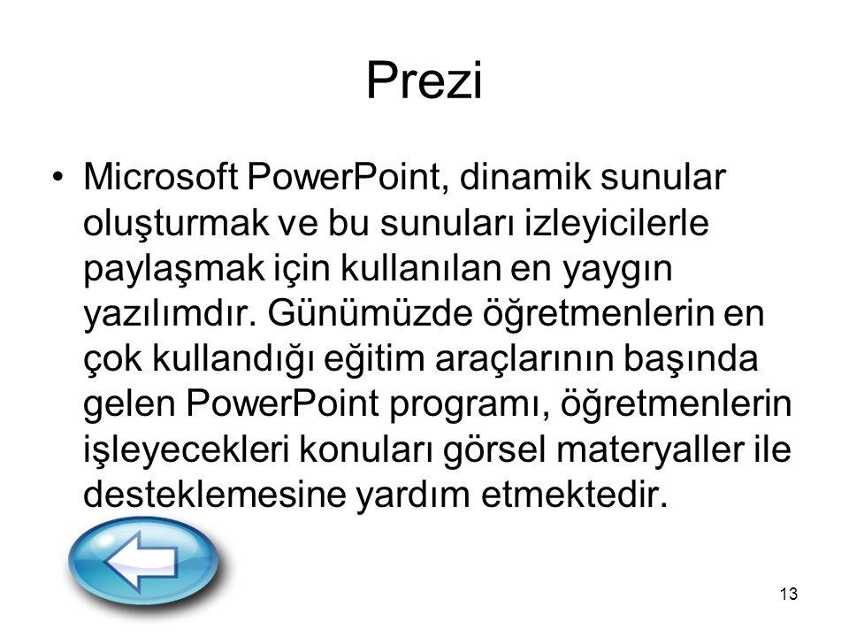 13 Prezi Microsoft PowerPoint, dinamik sunular oluşturmak ve bu sunuları izleyicilerle paylaşmak için kullanılan en yaygın yazılımdır. Günümüzde öğret