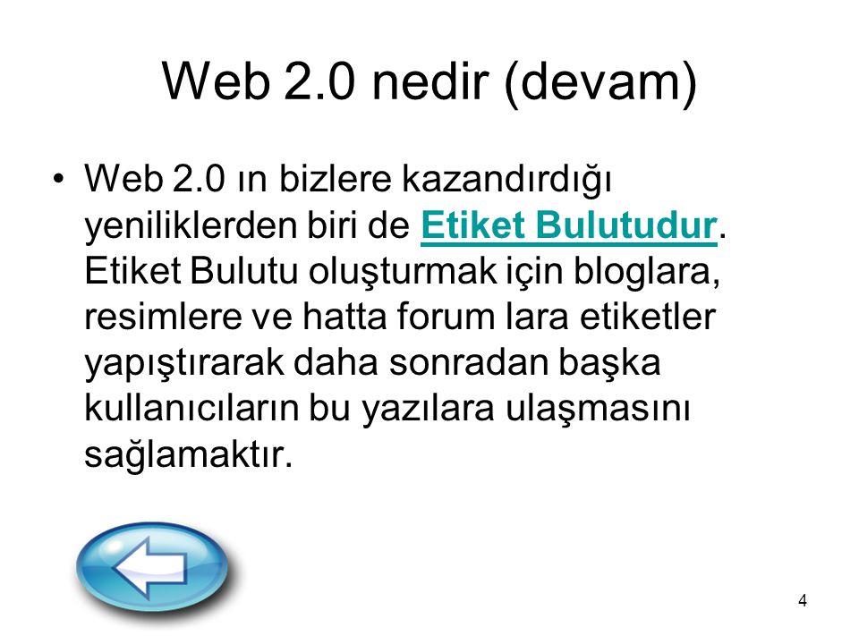 4 Web 2.0 nedir (devam) Web 2.0 ın bizlere kazandırdığı yeniliklerden biri de Etiket Bulutudur. Etiket Bulutu oluşturmak için bloglara, resimlere ve h