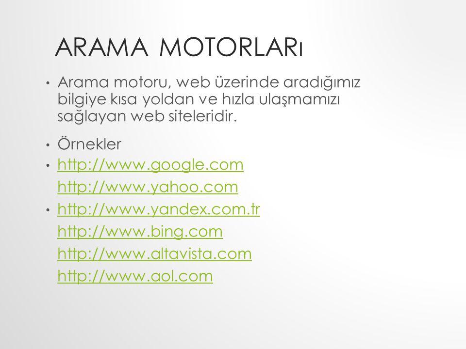 ARAMA MOTORLARı Arama motoru, web üzerinde aradığımız bilgiye kısa yoldan ve hızla ulaşmamızı sağlayan web siteleridir. Örnekler http://www.google.com