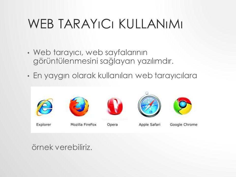 WEB TARAYıCı KULLANıMı Web tarayıcı, web sayfalarının görüntülenmesini sağlayan yazılımdır. En yaygın olarak kullanılan web tarayıcılara örnek verebil