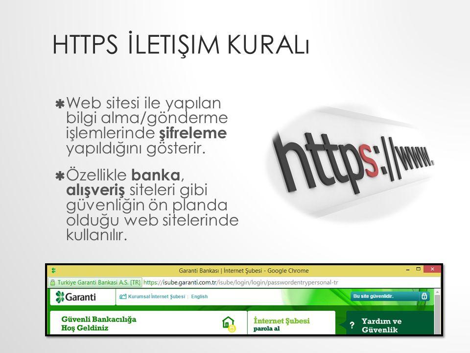 HTTPS İLETIŞIM KURALı  Web sitesi ile yapılan bilgi alma/gönderme işlemlerinde şifreleme yapıldığını gösterir.  Özellikle banka, alışveriş siteleri