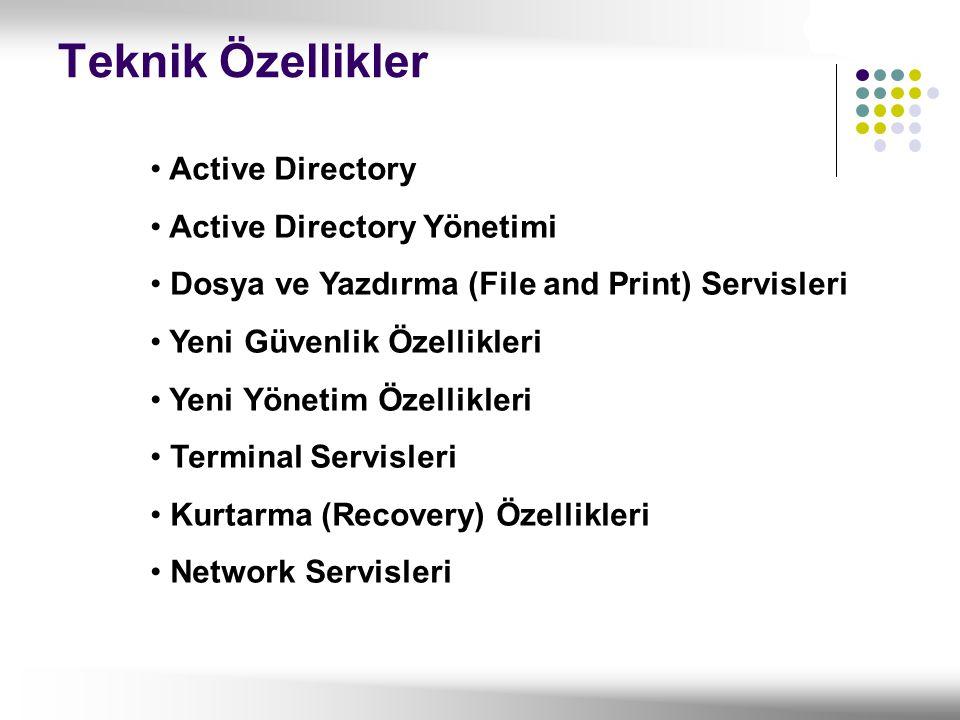 Active Directory Active Directory Yönetimi Dosya ve Yazdırma (File and Print) Servisleri Yeni Güvenlik Özellikleri Yeni Yönetim Özellikleri Terminal S