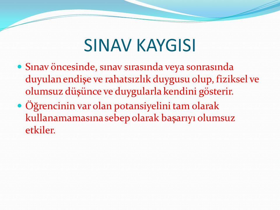 SINAV KAYGISI Sınav öncesinde, sınav sırasında veya sonrasında duyulan endişe ve rahatsızlık duygusu olup, fiziksel ve olumsuz düşünce ve duygularla kendini gösterir.