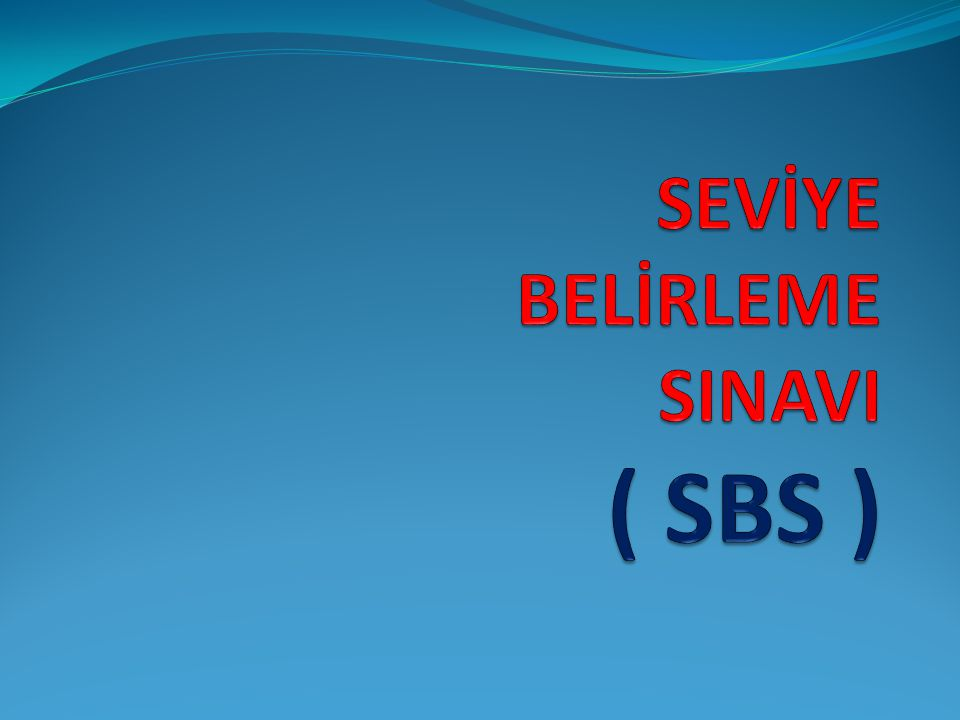 2013 SBS (ORTAÖĞRETİME GEÇİŞTE TEK SINAV SİSTEMİ) 2012-2013 öğretim yılından itibaren 8.