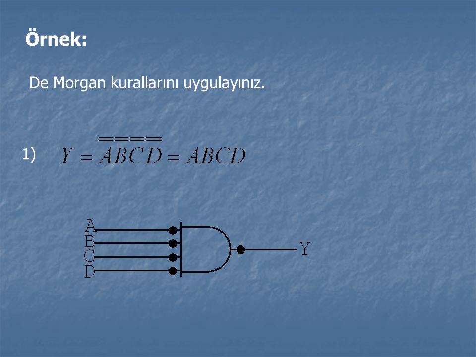Örnek: De Morgan kurallarını uygulayınız. 1)