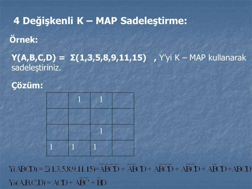 4 Değişkenli K – MAP Sadeleştirme: Örnek: Y(A,B,C,D) = Σ(1,3,5,8,9,11,15), Y'yi K – MAP kullanarak sadeleştiriniz. Çözüm: 11 1 111