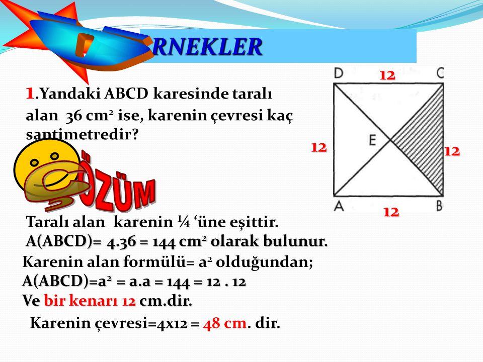 RNEKLER RNEKLER 1.Yandaki ABCD karesinde taralı alan 36 cm 2 ise, karenin çevresi kaç santimetredir? Taralı alan karenin ¼ 'üne eşittir. A(ABCD)= 4.36