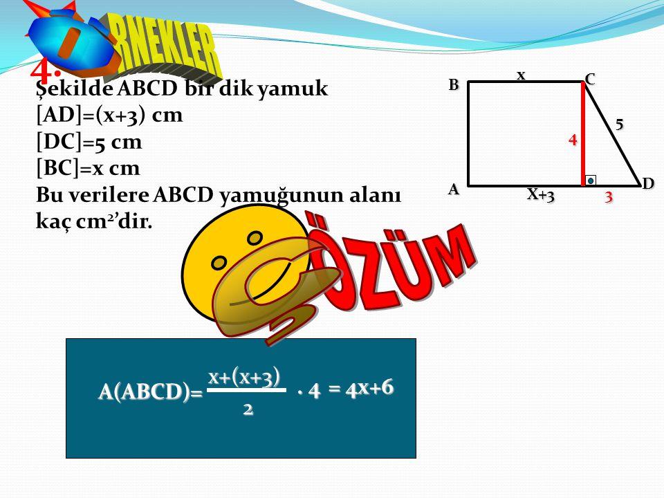 Şekilde ABCD bir dik yamuk [AD]=(x+3) cm [DC]=5 cm [BC]=x cm Bu verilere ABCD yamuğunun alanı kaç cm 2 'dir. 4. x A BCD X+3 5 3 4x+(x+3)A(ABCD)= 2. 4