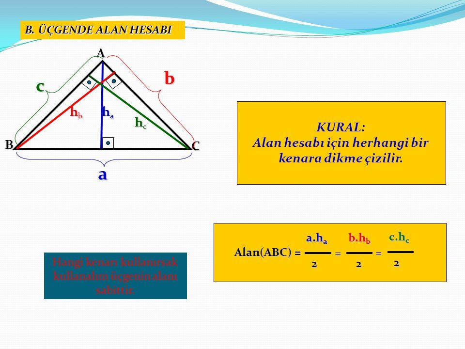 B. ÜÇGENDE ALAN HESABI KURAL: Alan hesabı için herhangi bir kenara dikme çizilir.AB C hahahaha a hbhbhbhb b c hchchchc Alan(ABC) = a.h a a.h a 2 = b.h