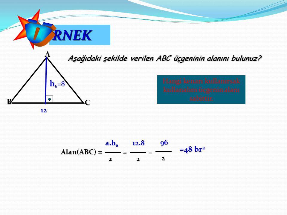 Aşağıdaki şekilde verilen ABC üçgeninin alanını bulunuz? AB C 12 h a =8 Alan(ABC) = a.h a a.h a 2 = 12.8 12.8 2 96 96 2 = =48 br 2 Hangi kenarı kullan