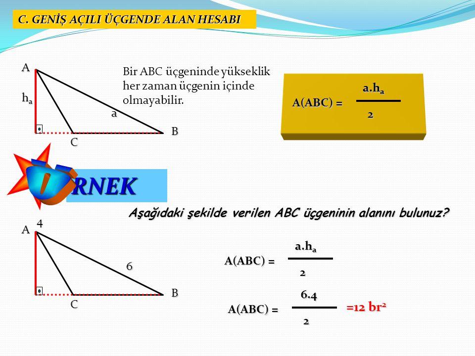 C. GENİŞ AÇILI ÜÇGENDE ALAN HESABI AB C Bir ABC üçgeninde yükseklik her zaman üçgenin içinde olmayabilir. a hahahaha A(ABC) = a.h a a.h a 2 RNEK Aşağı