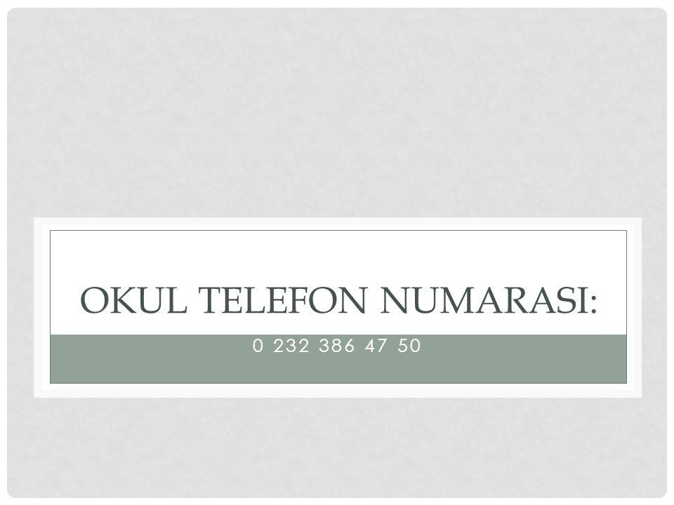 OKUL TELEFON NUMARASI: 0 232 386 47 50