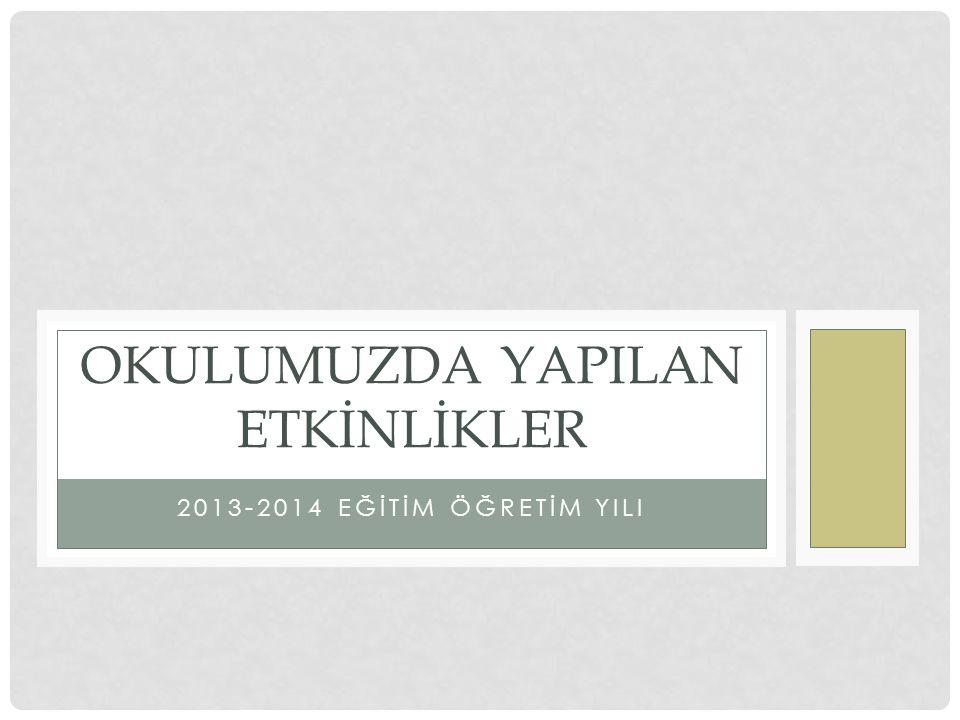 2013-2014 EĞİTİM ÖĞRETİM YILI OKULUMUZDA YAPILAN ETKİNLİKLER