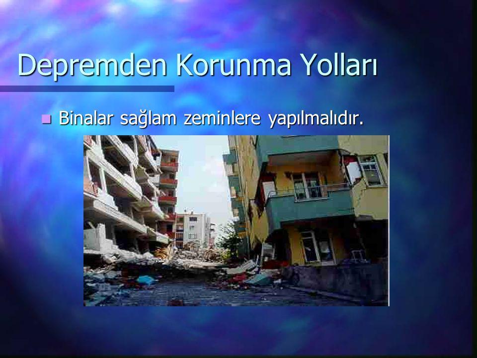 Depremden Korunma Yolları Binalar sağlam zeminlere yapılmalıdır.