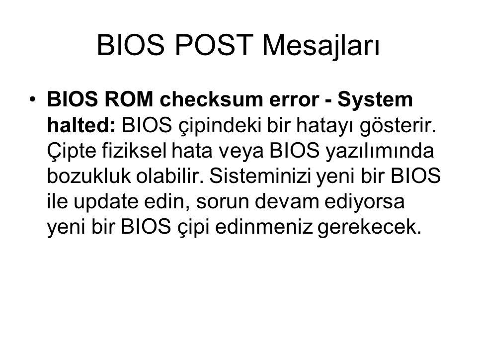 BIOS POST Mesajları BIOS ROM checksum error - System halted: BIOS çipindeki bir hatayı gösterir. Çipte fiziksel hata veya BIOS yazılımında bozukluk ol