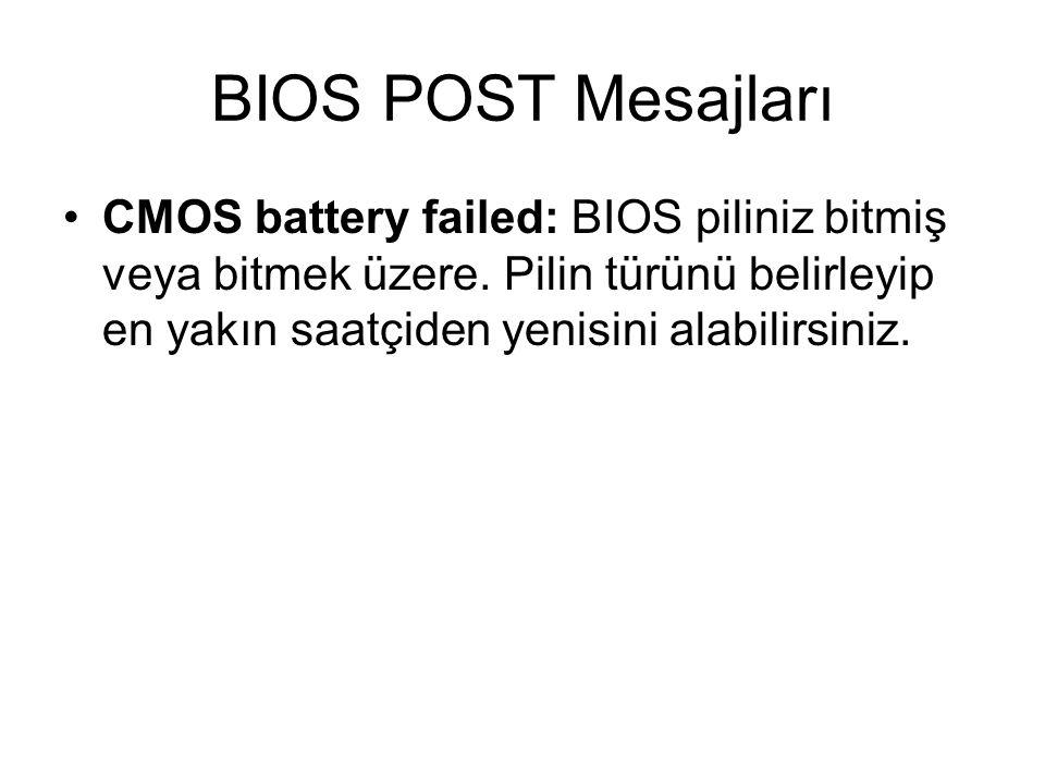 BIOS POST Mesajları CMOS battery failed: BIOS piliniz bitmiş veya bitmek üzere. Pilin türünü belirleyip en yakın saatçiden yenisini alabilirsiniz.