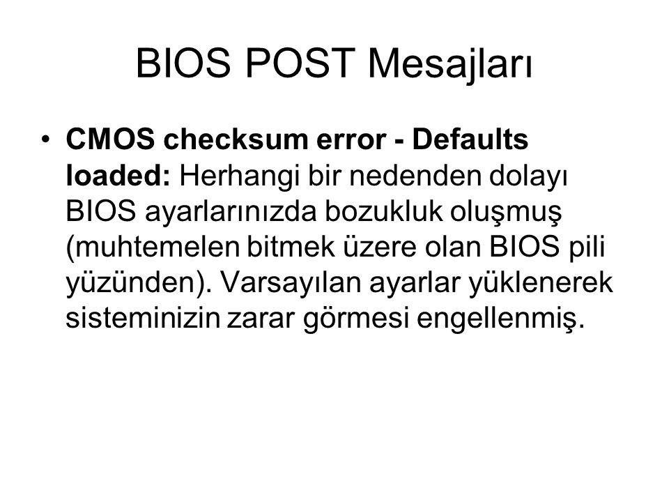 BIOS POST Mesajları CMOS checksum error - Defaults loaded: Herhangi bir nedenden dolayı BIOS ayarlarınızda bozukluk oluşmuş (muhtemelen bitmek üzere o