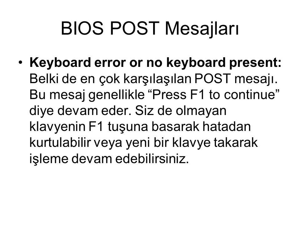 "BIOS POST Mesajları Keyboard error or no keyboard present: Belki de en çok karşılaşılan POST mesajı. Bu mesaj genellikle ""Press F1 to continue"" diye d"