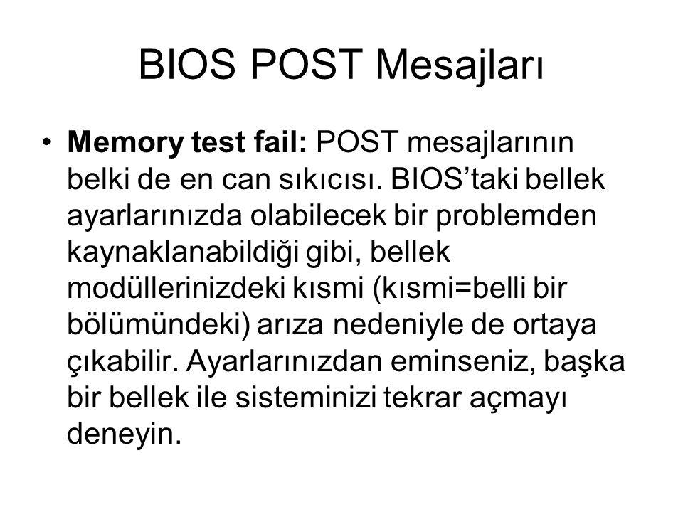 BIOS POST Mesajları Memory test fail: POST mesajlarının belki de en can sıkıcısı. BIOS'taki bellek ayarlarınızda olabilecek bir problemden kaynaklanab